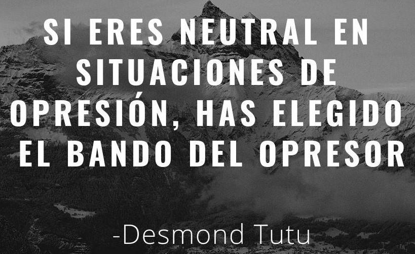 Unas montañas nevadas de fondo con la frase: Si eres neutral en situaciones de opresión has elegido el bando del opresor